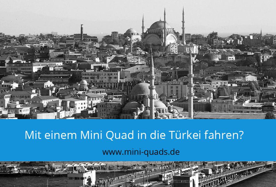 Darf man mit einem Mini Quad in die Türkei fahren?