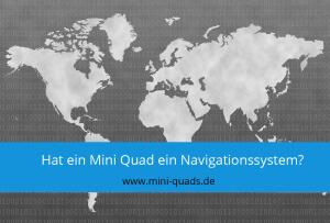 ▶ Hat ein Mini Quad ein Navigationssystem?