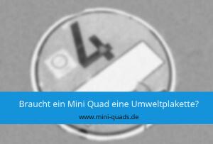 ▶ Braucht ein Mini Quad eine Umweltplakette?