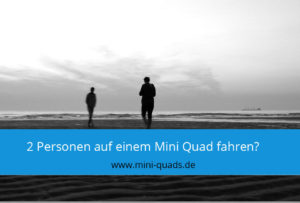 ▶ Dürfen 2 Personen auf einem Mini Quad fahren?