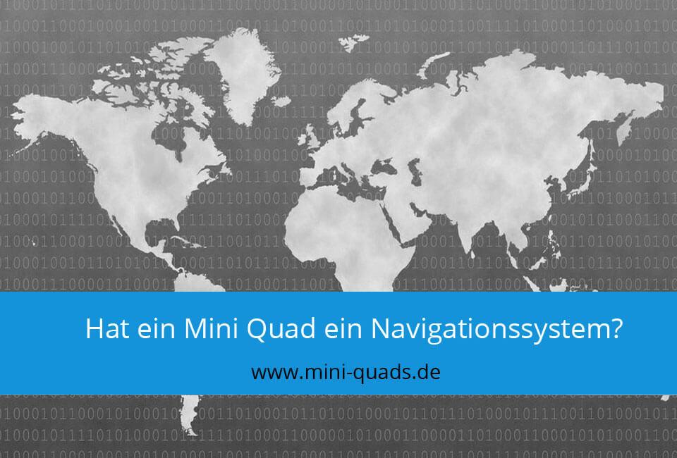 Hat ein Mini Quad ein Navigationssystem?